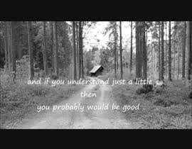 #34 untuk CREATE OUR LYRICS MUSIC VIDEO oleh AfroditiK