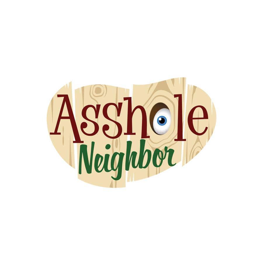 Contest Entry #                                        109                                      for                                         Asshole Neighbor