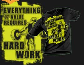 #47 for Design a Tee-Shirt    - EVERYTHING of value requires HARD WORK by Maxbah