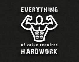 #44 for Design a Tee-Shirt    - EVERYTHING of value requires HARD WORK by brabeya1997