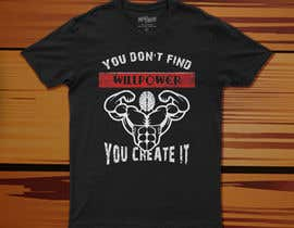 #64 for Design a tee-shirt -  You don't find willpower.  You create it. by kalam52526
