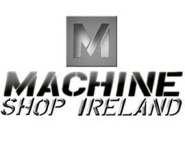 #21 pentru Design a Logo for Machine Shop Ireland. de către candrapay33
