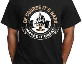 #20 cho Design a tee-shirt - Of course it's hard. Hard is what makes it great. bởi sabbirSg