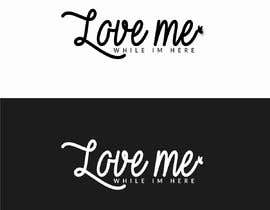 "#102 for Logo ""Love me while im here"" by imranislamanik"