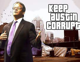 "#21 for I want the style of Grandtheft auto and have this picture say  in the sign board ""keep austin corrupt"" Also if you could put some cool scenes from Grandtheft auto in the back out to make it look more, Chi thank you by SherryD45"
