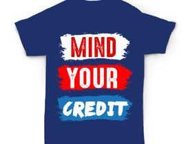 #112 untuk Need t-shirt design for Mind Your Credit oleh nahidbd44