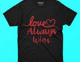 #70 для artistic T-shirt graphics, Love Always Wins от Shahabuddinsbs