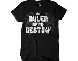 #48 for Ruler of my destiny t-shirt by Rheanza