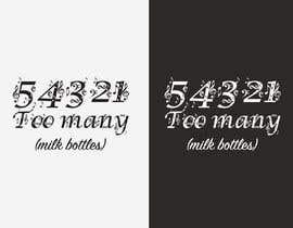 Nro 19 kilpailuun Custom Typography Graphic Design - 54321 Too Many (milk bottles) käyttäjältä sribala84