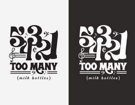 Nro 32 kilpailuun Custom Typography Graphic Design - 54321 Too Many (milk bottles) käyttäjältä sribala84