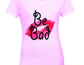 "#5 para Design a T-Shirt for ""Be Bad"" Design por lubnakanwal"