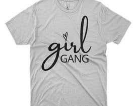 #111 for TShirt Design - Girl Gang af Dinislam11