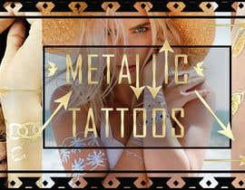 Nro 64 kilpailuun Design a Banner for Fashion Jewelry- Metallic Tattoos käyttäjältä fi6