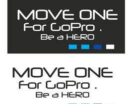 #1 untuk Projetar um Logo - MOVE ONE For GoPro. Be a HERO. oleh desislavsl
