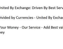 ANILVEERAS tarafından Write a Tag Line/ Slogan for a Currency Exchange Company için no 12