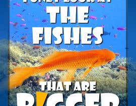 #29 untuk Poster design: I only look at fishes that are bigger than me oleh Kusmin