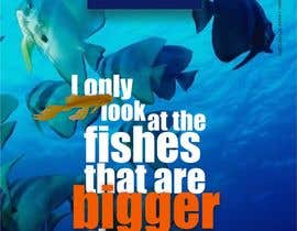 nº 20 pour Poster design: I only look at fishes that are bigger than me par wood74