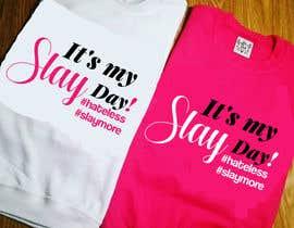 Nro 55 kilpailuun Design a T-Shirt - Slay Day käyttäjältä nobelahamed19
