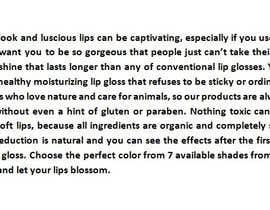 Nro 6 kilpailuun Write a Product Description for my Organic Lip Gloss käyttäjältä Duleon