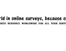 nº 573 pour Write a tag line/slogan for an online survey company par BrenLee1831