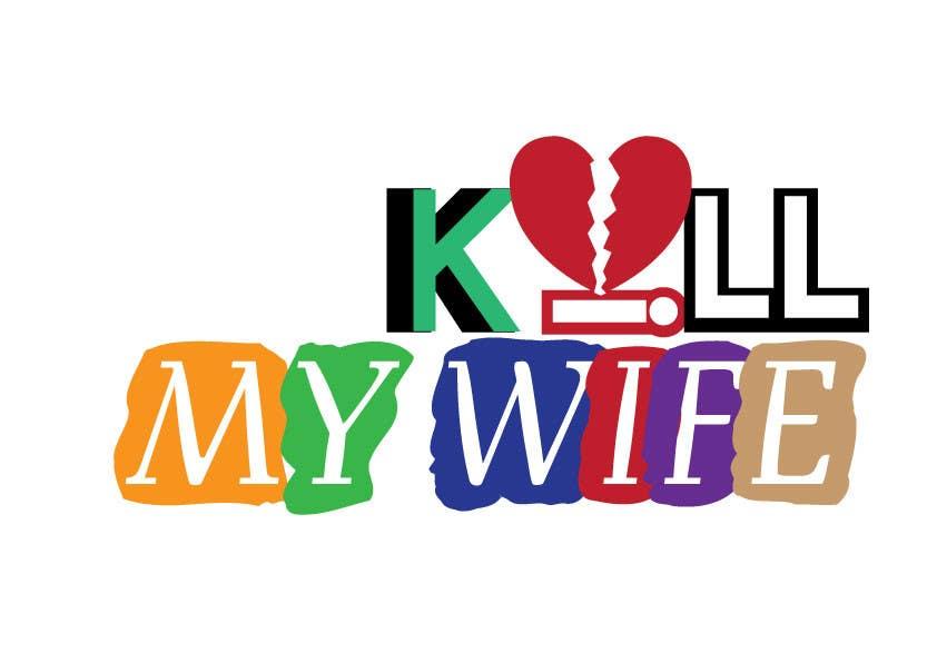 Inscrição nº 7 do Concurso para Design a Logo/T-shirt image for kill my wife