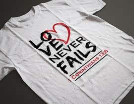 Nro 27 kilpailuun Design a T-Shirt - Love never fails - 1 Corinthians 13:8 käyttäjältä saranyaarchi