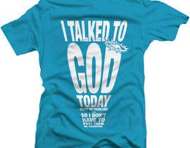 #36 cho Design a T-Shirt for I talked to God bởi teeshirtdesigner