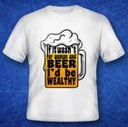 Graphic Design Entri Peraduan #11 for Design a T-Shirt that says If It Wasn't For Women & Beer, I'd Be Wealthy!