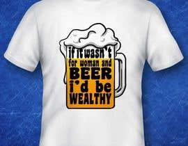 #11 untuk Design a T-Shirt that says If It Wasn't For Women & Beer, I'd Be Wealthy! oleh TizarBerandalan