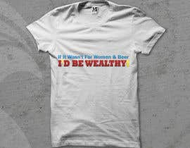 #1 untuk Design a T-Shirt that says If It Wasn't For Women & Beer, I'd Be Wealthy! oleh mjbheda