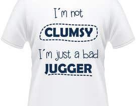 """#11 untuk Design a T-Shirt """"Not Clumsy, Just Bad Juggler"""" oleh victorianegrin"""