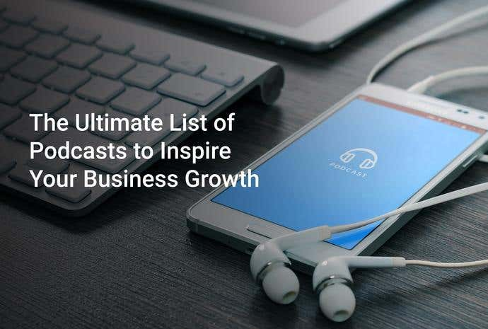 The Ultimate List of Podcasts to Inspire Your Business Growth - Image 1