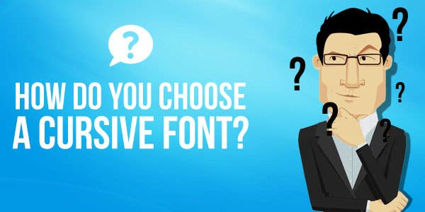 How do you choose a cursive font?