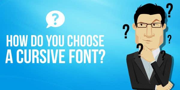 How do you choose a cursive font?