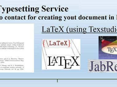 Latex Typesetting Service I am expert in Latex Typesetting. I have written many articles for IEEE, Elsevier, Wiley journals, and conferences as well as Springer book chapters. I am able to solve any problem in LaTex within minutes. Hoping for a positive response. Thanks