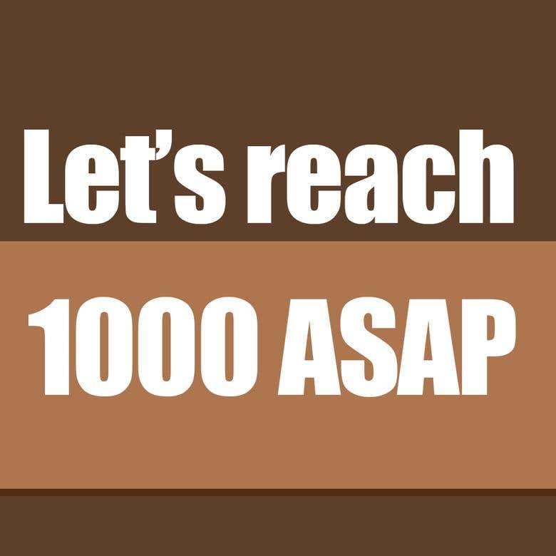 Let's Reach 1000 ASAP.png